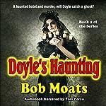 Doyle's Haunting: Art Doyle, P.I. Series, Volume 5   Bob Moats