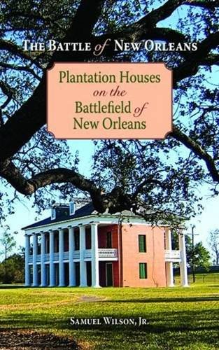 Battle of New Orleans, The: Plantation Houses on the Battlefield of New Orleans