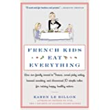 French Kids Eat Everything: How Our Family Moved to France, Cured Picky Eating, Banned Snacking, and Discovered 10 Simple Rul