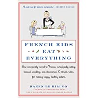 French Kids Eat Everything: How Our Family Moved to France, Cured Picky Eating,...