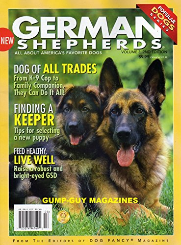 DOG OF ALL TRADES: GERMAN SHEPHERDS FROM K-9 COP TO FAMILY COMPANION, THEY CAN DO IT ALL. A Dog Fancy Magazine FEED HEALTHY, LIVE WELL,: RAISE A ROBUST AND BRIGHT-EYED GSD (Feed Magazine)