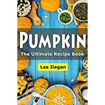 Pumpkin Cookbook: The Ultimate Pumpkin Recipe Book : Easy and Delicious Pumpkin Recipes for Your Everyday Meals