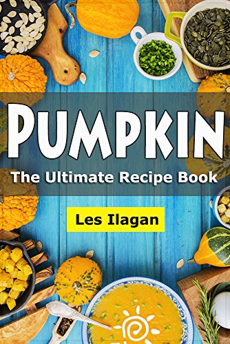 Pumpkin Cookbook: The Ultimate Pumpkin Recipe Book