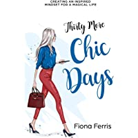 Thirty More Chic Days: Creating an inspired mindset for a magical life (Thirty Chic Days)