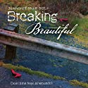 Breaking Beautiful Audiobook by Jennifer Shaw Wolf Narrated by Simone Tetrault
