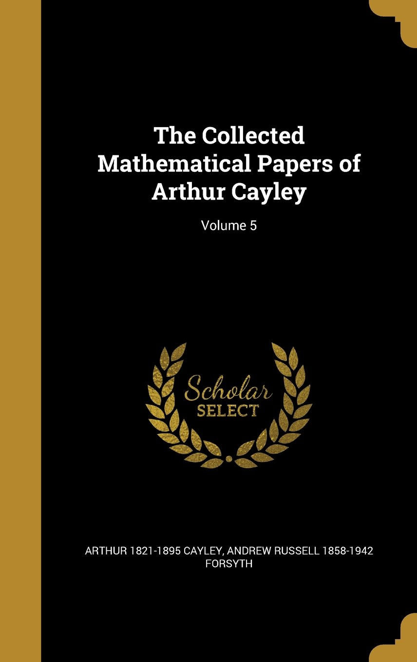 Download The Collected Mathematical Papers of Arthur Cayley; Volume 5 ebook