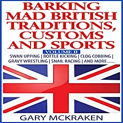 Barking Mad British Traditions, Customs and Sports, Volume II