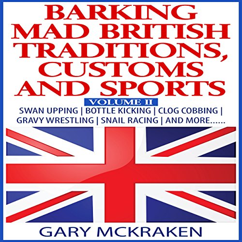 Bottle Swan (Barking Mad British Traditions, Customs and Sports, Volume II: Swan Upping, Bottle Kicking, Clog Cobbing, Gravy Wrestling, Snail Racing, and More.)