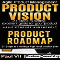 Agile Product Management: Product Vision 21 Steps to Setting Excellent Goals & Product Roadmap 21 Steps to Setting a High Level Product Plan Audiobook by  Paul Vii Narrated by Randal Schaffer