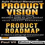 Agile Product Management: Product Vision 21 Steps to Setting Excellent Goals & Product Roadmap 21 Steps to Setting a High Level Product Plan |  Paul Vii
