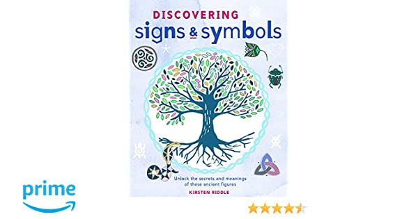 Discovering Signs And Symbols Unlock The Secrets And Meanings Of