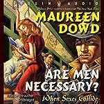 Are Men Necessary?: When Sexes Collide | Maureen Dowd