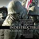 Indestructible: The Unforgettable Story of a Marine Hero at the Battle of Iwo Jima Audiobook by D.K. Drum, Jack Lucas Narrated by Lloyd James