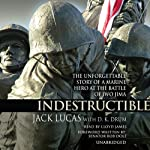 Indestructible: The Unforgettable Story of a Marine Hero at the Battle of Iwo Jima | Jack Lucas,D.K. Drum