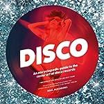 Disco: An Encyclopedic Guide to the C...