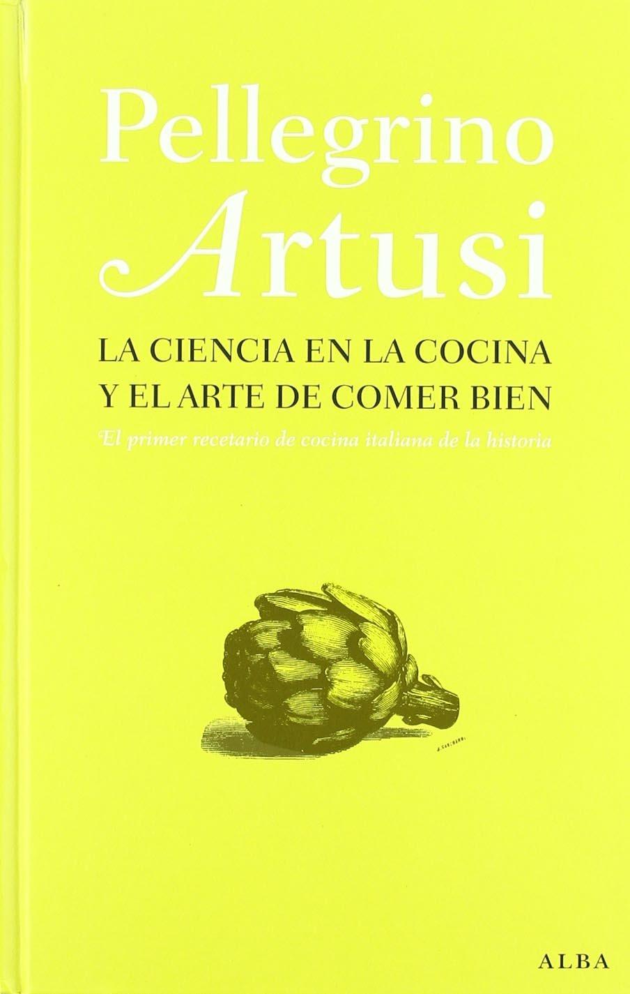 La ciencia en la cocina y el arte de comer bien: El primer recetario de cocina italiana de la historia Otras publicaciones: Amazon.es: Pellegrino Artusi, ...