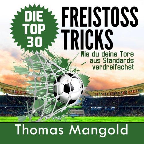 Die Top 30 Freistoss-Tricks: Verdreifache deine Tore aus Standards!  [Mangold, Thomas] (Tapa Blanda)