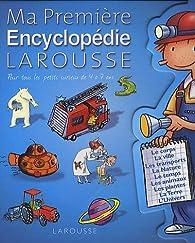 Ma Première Encyclopédie Larousse : L'encyclopédie des 4-7 ans par  Larousse