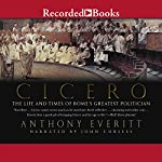 Cicero: The Life and Times of Rome's Greatest Politician | Anthony Everitt
