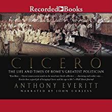 Cicero: The Life and Times of Rome's Greatest Politician | Livre audio Auteur(s) : Anthony Everitt Narrateur(s) : John Curless