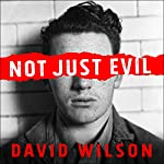 Not Just Evil: Murder, Hollywood, and California's First Insanity Plea | David Wilson