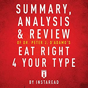 Summary, Analysis & Review of Peter J. D'Adamo's Eat Right 4 Your Type by Instaread Audiobook