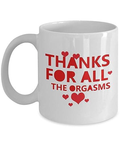 Amazon Com Valentine Mug Gift Thanks For All The Orgasms Funny