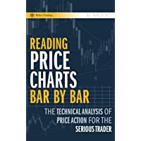Reading Price Charts Bar by Bar: The Technical Analysis of Price Action for the...