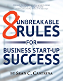 8 Unbreakable Rules For Business Start-Up Success