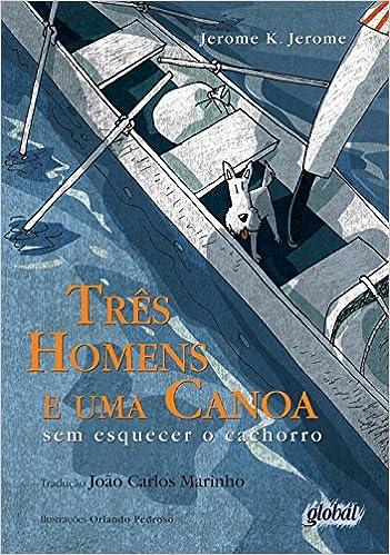 Três homens e uma canoa: sem esquecer o cachorro