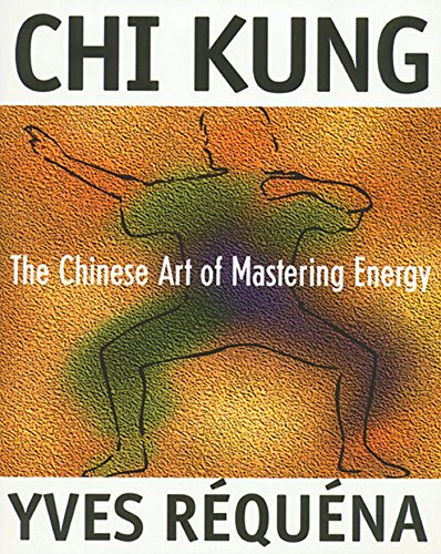 Chi Kung: The Chinese Art of Mastering Energy