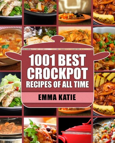 Crock Pot: 1001 Best Crock Pot Recipes of All Time (Crockpot, Crockpot Recipes, Crock Pot Cookbook, Crock Pot Recipes, Crock Pot, Slow Cooker, Slow Cooker Recipes, Slow Cooker Cookbook, Cookbooks) (All Time Best Recipes compare prices)