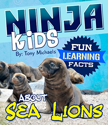 Fun Learning Facts About Sea Lions: Illustrated Fun Learning For Kids (Ninja Kids Book 1)