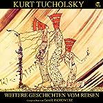Weitere Geschichten vom Reisen | Kurt Tucholsky