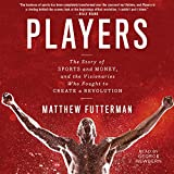 Players: The Story of Sports and Money - and the Visionaries Who Fought to Create a Revolution