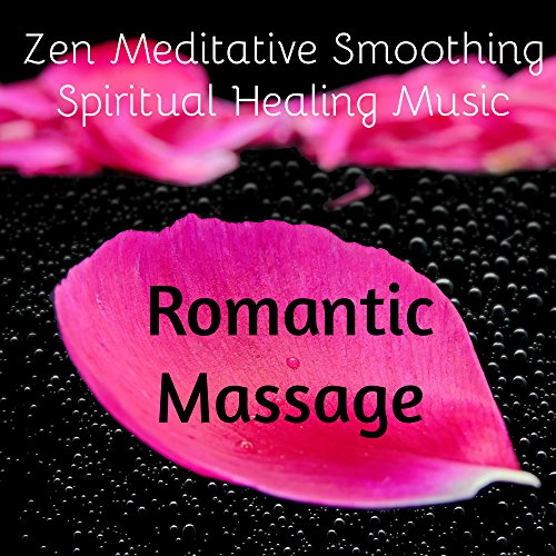 Romantic Massage - Zen Meditative Smoothing Spiritual Healing Music with Chillout Lounge Calming Sweet Sounds ()