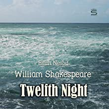 Twelfth Night Audiobook by William Shakespeare, Edith Nesbit Narrated by Josh Verbae