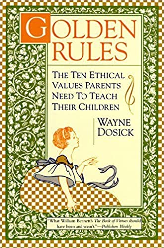 Golden Rules: The Ten Ethical Values Parents Need to Teach Their Children – April 12, 1996