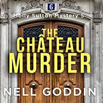 THE CHÂTEAU MURDER: MOLLY SUTTON MYSTERIES, BOOK 5