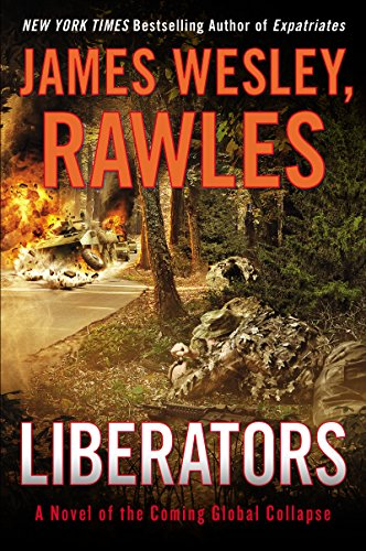 Liberators: A Novel of the Coming Global Collapse (Coming Collapse) by [James Wesley, Rawles]