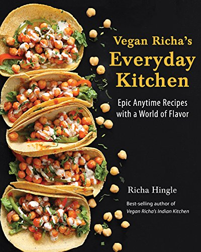 Vegan Richa's Everyday Kitchen: Epic Anytime Recipes with a World of Flavor by Richa Hingle