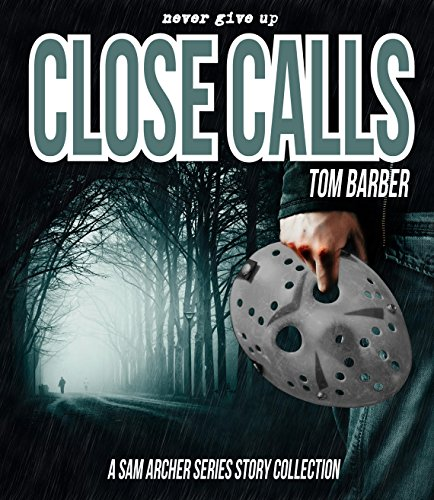 Close Calls: 3 Sam Archer Series Novellas