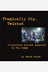 Tragically Hip, Twisted: Illustrated stories inspired by Hip songs Hardcover