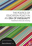 img - for The Politics of Education Policy in an Era of Inequality: Possibilities for Democratic Schooling (Educational Leadership for Equity and Diversity) book / textbook / text book