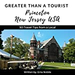 Greater Than a Tourist: Princeton, New Jersey, USA: 50 Travel Tips from a Local | Gina Nobile,Greater Than a Tourist
