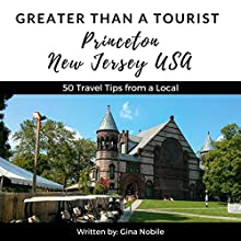 Greater Than a Tourist: Princeton, New Jersey, USA: 50 Travel Tips from a Local Audiobook by Gina Nobile, Greater Than a Tourist Narrated by Luc Bergeron