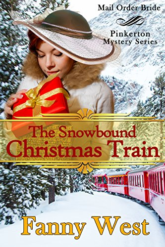 Mail Order Bride: The Snowbound Christmas Train: Inspirational Historical Western Romance (Pinkerton Mystery Book 5)