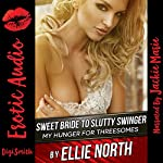 Sweet Bride to Slutty Swinger: My Hunger for Threesomes | Ellie North