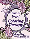 Swear Word Coloring Therapy. Release Your Anxiety and Stress. Swear Word Coloring Book: 40 Sweary Beautiful Patterns, Swirls, Mandalas, Flowers and Leaves. Adult Coloring Books ( Swear and Relax)