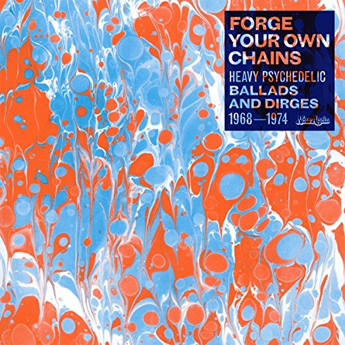 Forge Your Own Chains, Vol. 1: Psychedelic Ballads And Dirges 1968-1974 [Vinyl]